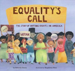 Equality's-call-:-the-story-of-voting-rights-in-America-/-written-by-Deborah-Diesen-;-illustrated-by-Magdalena-Mora.