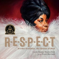 R-E-S-P-E-C-T-:-Aretha-Franklin,-the-queen-of-soul-/-Carole-Boston-Weatherford-;-illustrated-by-Frank-Morrison.