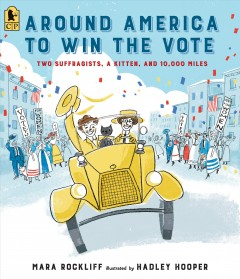 Around America to win the vote: two suffragists, a kitten and 10,000 miles, by Mara Rockliff