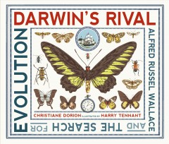 Darwin's-rival-:-Alfred-Russel-Wallace-and-the-search-for-evolution-/-Christiane-Dorion-;-illustrated-by-Harry-Tennant.