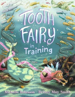 Tooth-fairy-in-training-/-Michelle-Robinson-;-illustrated-by-Briony-May-Smith.