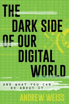 The-dark-side-of-our-digital-world-:-and-what-you-can-do-about-it-/-Andrew-Weiss.