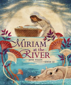 Miriam-at-the-river-/-Jane-Yolen-;-illustrations-by-Khoa-Le.