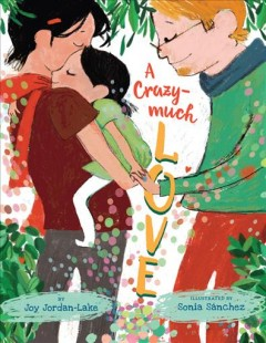 A-crazy-much-love-/-by-Joy-Jordan-Lake-;-illustrated-by-Sonia-Sánchez.