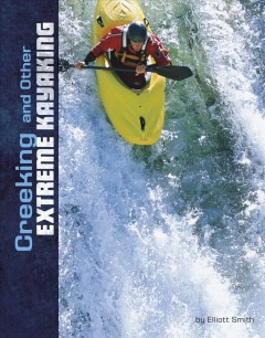 Creeking-and-other-extreme-kayaking-/-by-Elliott-Smith.