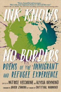 Ink-knows-no-borders-:-poems-of-the-immigrant-and-refugee-experience-/-edited-by-Patrice-Vecchione-and-Alyssa-Raymond.