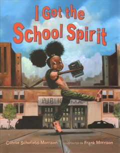 I-got-the-school-spirit-/-Connie-Schofield-Morrison-;-illustrated-by-Frank-Morrison.