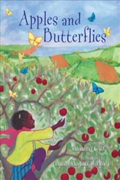 Apples-and-butterflies-/-story-by-Shauntay-Grant-;-illustrations-by-Tamara-Thiébaux-Heikalo.
