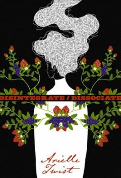 Disintegrate/dissociate-:-poems-/-Arielle-Twist.