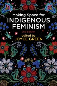 Making-space-for-Indigenous-feminism-/-edited-by-Joyce-Green.