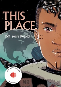 This-place-:-150-years-retold-/-foreword-by-Alicia-Elliott-;-stories-by-Kateri-Akiwenzie-Damm-[and-10-others]-;-illustration-an
