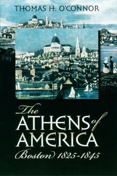 The Athens of America : Boston, 1825-1845