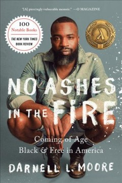 No-ashes-in-the-fire-:-coming-of-age-black-&-free-in-America-/-Darnell-L.-Moore.