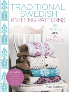 Traditional Swedish knitting patterns : 40 motifs and 20 projects
