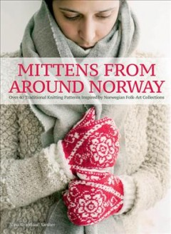 Mittens from around Norway : over 40 traditional knitting patterns : inspired by folk art collections