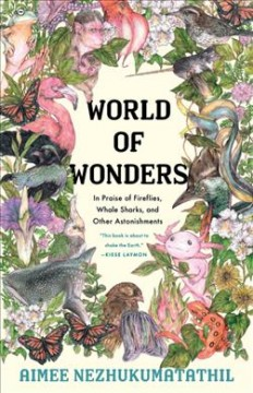 World-of-wonders-:-in-praise-of-fireflies,-whale-sharks,-and-other-astonishments-/-Aimee-Nezhukumatathil;-with-illustrations-by