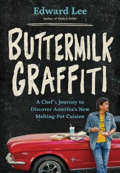 Buttermilk-graffiti-:-a-chef's-journey-to-discover-America's-new-melting-pot-cuisine-/-Edward-Lee.