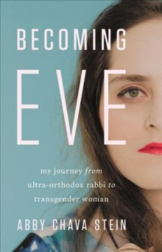 Becoming Eve : my journey from ultra-Orthodox rabbi to transgender woman