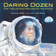 Daring-dozen-:-the-twelve-who-walked-on-the-moon-/-Suzanne-Slade-;-illustrated-by-Alan-Marks.