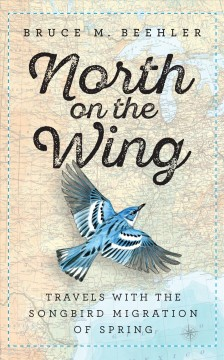North on the wing : travels with the songbird migration of spring