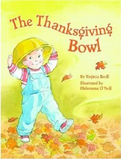 The-Thanksgiving-bowl-/-Virginia-Kroll-;-illustrated-by-Philomena-O'Neill.