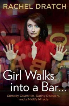 Girl walks into a bar : comedy calamities, dating disasters, and a midlife miracle