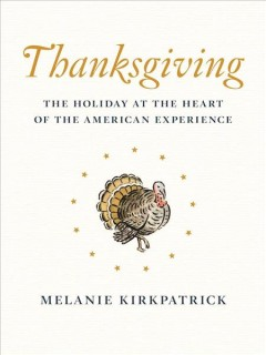Thanksgiving : the holiday at the heart of the American experience