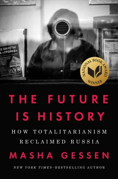 The future is history : how totalitarianism reclaimed Russia by Masha Gessen