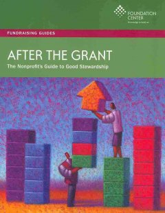 After-the-grant-:-the-nonprofit's-guide-to-good-stewardship-/-Judith-B.-Margolin,-editor-;-Elan-DiMaio,-assistant-editor-;-