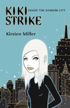 "Cover of ""Kiki Strike: Inside the Shadow City"""