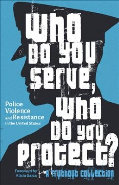 Who Do You Serve, Who Do You Protect? : Police Violence and Resistance in the United States