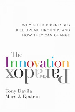 The-innovation-paradox:-why-good-businesses-kill-breakthroughs-and-how-they-can-change