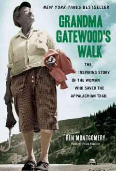Grandma-Gatewood's-walk-:-the-inspiring-story-of-the-woman-who-saved-the-Appalachian-Trail-/-Ben-Montgomery.