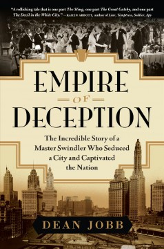 Empire of deception : the incredible story of a master swindler who seduced a city and captivated a nation,