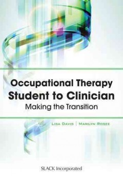 Occupational-therapy-student-to-clinician-:-making-the-transition-Lisa-Davis,-Marilyn-Rosee.