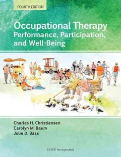 Occupational-therapy-:-performance,-participation,-and-well-being-editors,-Charles-H.-Christiansen,-Carolyn-M.-Baum,-Julie-D.-B