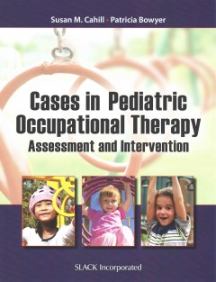 Cases-in-pediatric-occupational-therapy-:-assessment-and-intervention-editors,-Susan-M.-Cahill,-Patricia-Bowye.