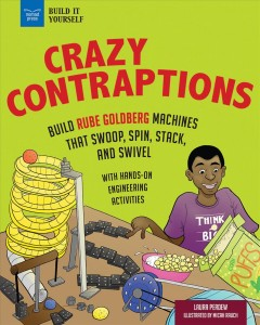 Crazy-contraptions-:-build-Rube-Goldberg-machines-that-swoop,-spin,-stack,-and-swivel-:-with-hands-on-engineering-activities-/-