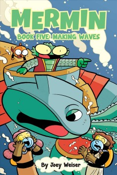 Mermin.-Book-five,-Making-waves-/-written-and-illustrated-by-Joey-Weiser-;-colored-by-Joey-Weiser-and-Michele-Chidester.