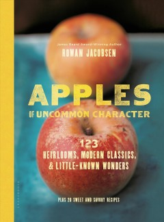 Apples of uncommon character : 123 heirlooms, modern classics & little-known wonders