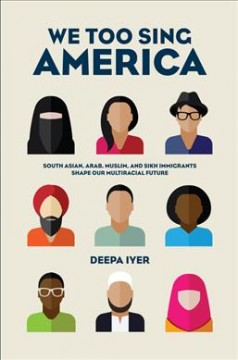 We too sing America : South Asian, Arab, Muslim, and Sikh immigrants shape our multiracial future