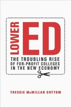 Lower ed : the troubling rise of for-profit colleges in the new economy