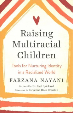 Raising-multiracial-children-:-tools-for-nurturing-identity-in-a-racialized-world-/-Farzana-Nayani-;-foreword-by-Dr.-Paul-Spick