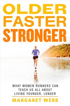 Older, faster, stronger : what women runners can teach us all about living younger, longer