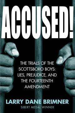 Accused!-:-the-trials-of-the-Scottsboro-Boys-:-lies,-prejudice,-and-the-Fourteenth-Amendment-/-Larry-Dane-Brimmer.