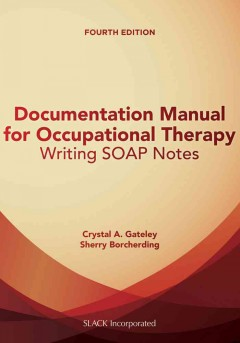 Documentation-manual-for-occupational-therapy-:-writing-SOAP-notes-Crystal-A.-Gateley,-Sherry-Borcherding
