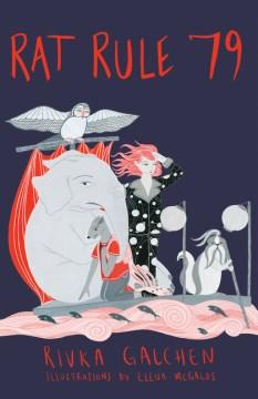 Rat-rule-79-:-an-adventure-/-Rivka-Galchen-;-illustrations-by-Elena-Megalos.