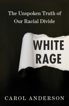 White-rage-:-the-unspoken-truth-of-our-racial-divide-/-Carol-Anderson.