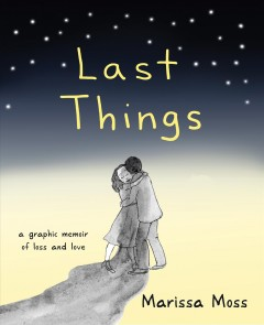 book cover image of Last Things: A Graphic Memoir of Loss and Love