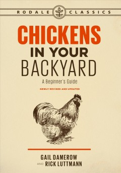 Chickens in Your Backyard : A Beginner's Guide